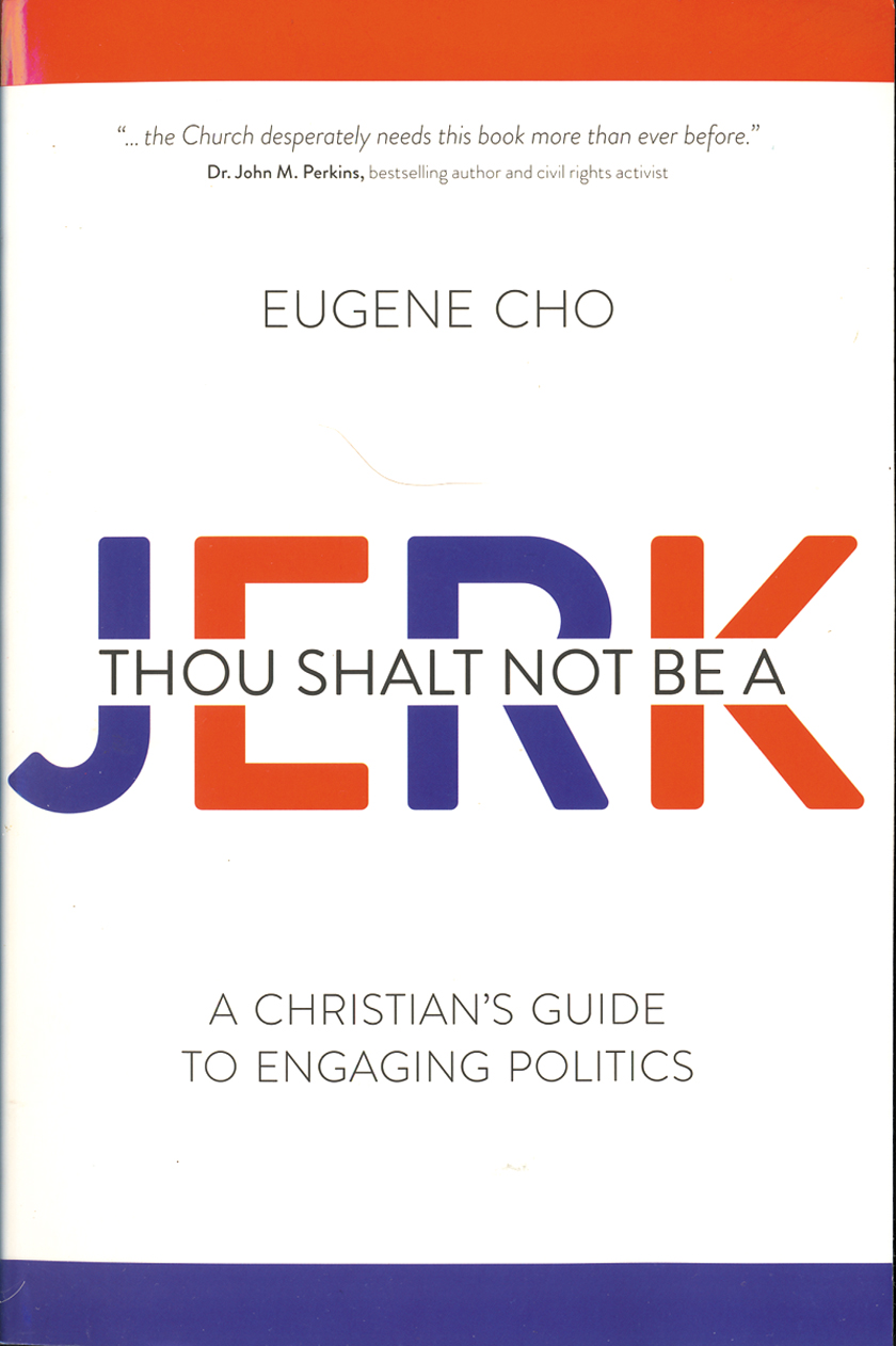 Thou Shalt Not Be a Jerk: A Christians Guide to Engaging Polotics by Eugene Cho