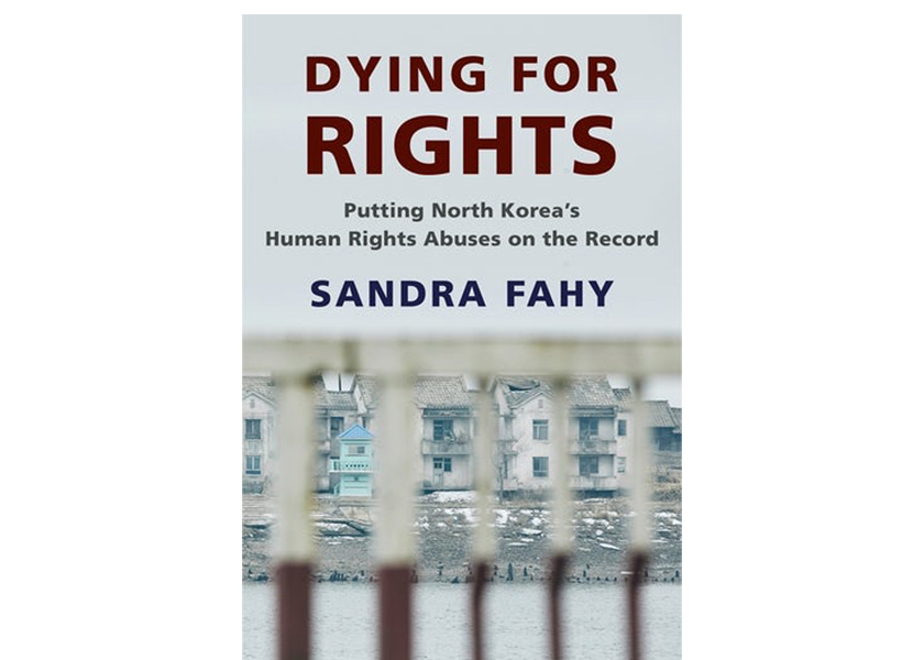 Dying for Rights: Putting North Korea's Human Rights Abuses on the Record by Sandra Fahy