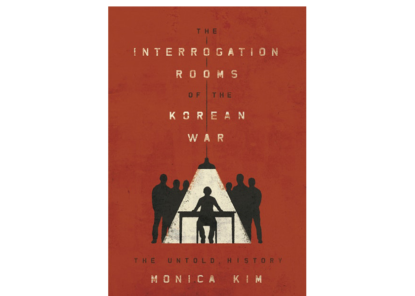 Interrogation Rooms of the Korean War: the Untold History by Monica Kim